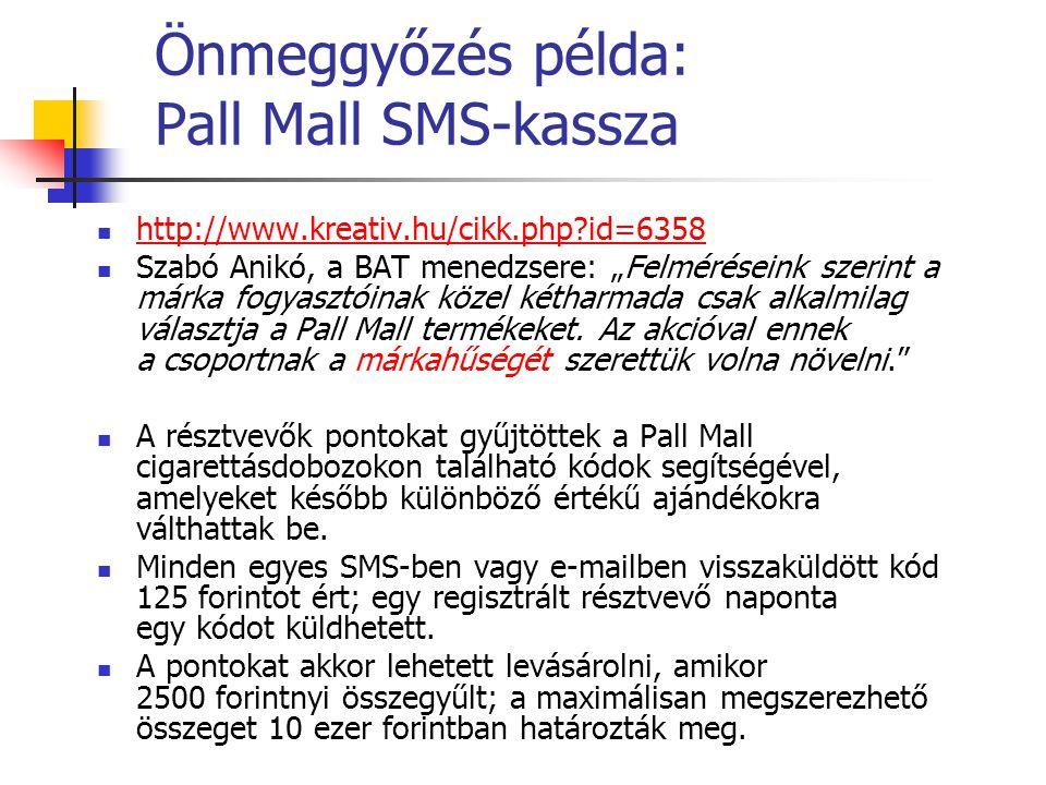 """Önmeggyőzés példa: Pall Mall SMS-kassza http://www.kreativ.hu/cikk.php?id=6358 Szabó Anikó, a BAT menedzsere: """"Felméréseink szerint a márka fogyasztói"""