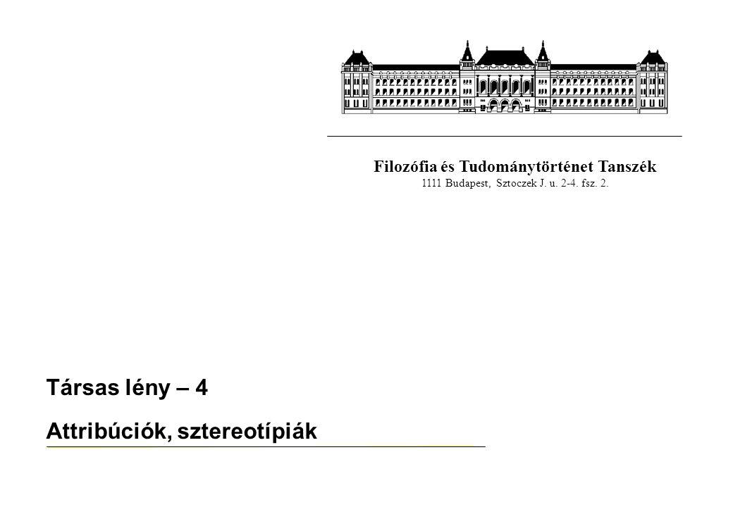 Filozófia és Tudománytörténet Tanszék 1111 Budapest, Sztoczek J. u. 2-4. fsz. 2. Társas lény – 4 Attribúciók, sztereotípiák