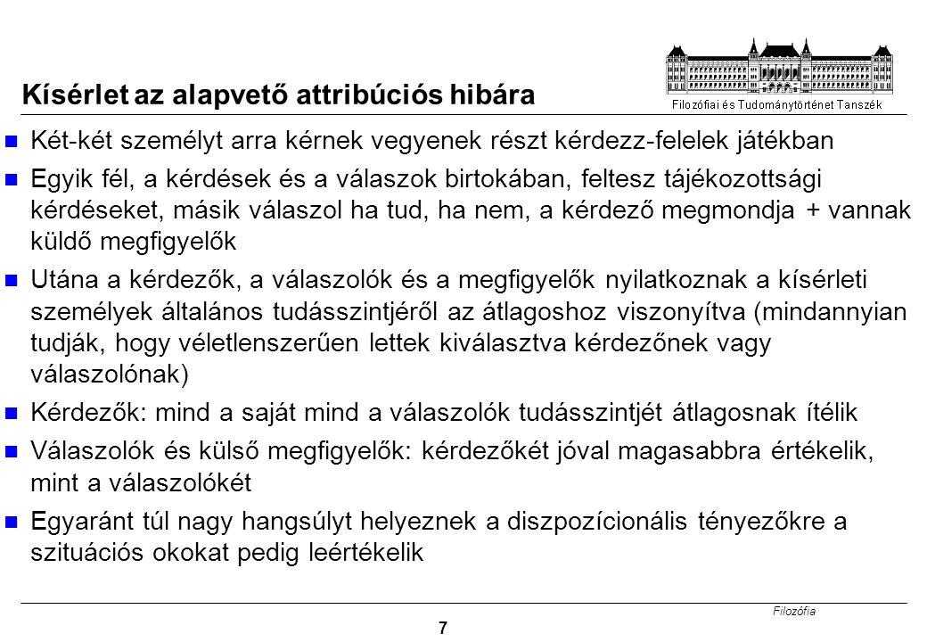 Filozófia 7 Kísérlet az alapvető attribúciós hibára Két-két személyt arra kérnek vegyenek részt kérdezz-felelek játékban Egyik fél, a kérdések és a vá