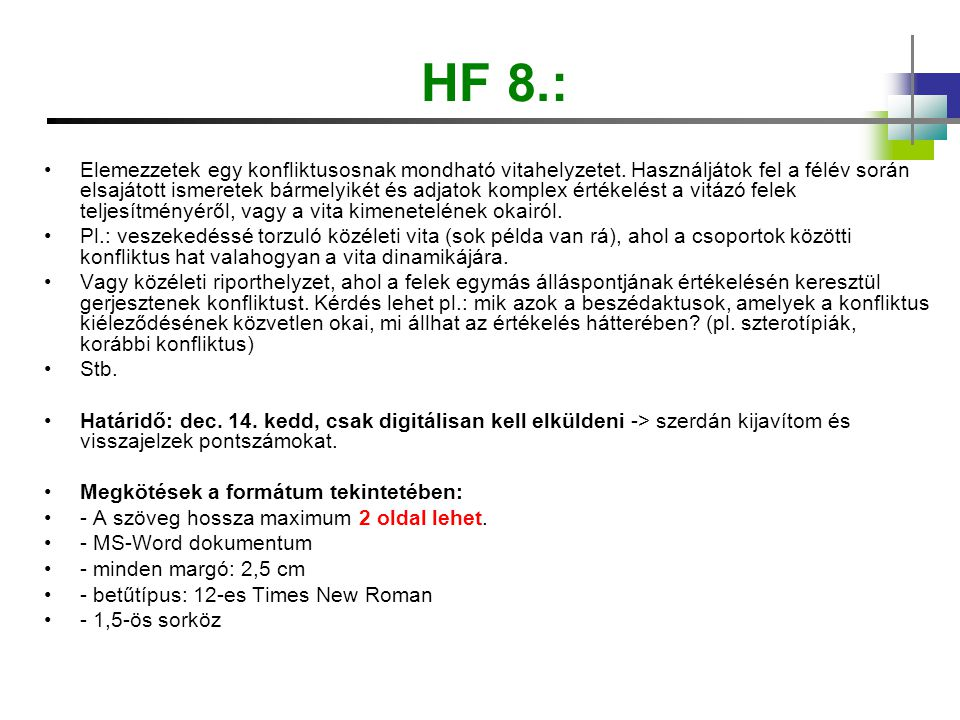 HF 8.: Elemezzetek egy konfliktusosnak mondható vitahelyzetet. Használjátok fel a félév során elsajátott ismeretek bármelyikét és adjatok komplex érté