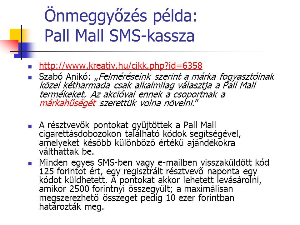 """Önmeggyőzés példa: Pall Mall SMS-kassza http://www.kreativ.hu/cikk.php?id=6358 Szabó Anikó: """"Felméréseink szerint a márka fogyasztóinak közel kétharma"""