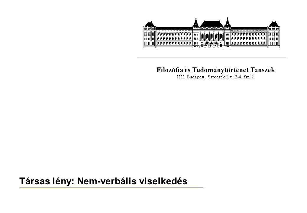 Filozófia és Tudománytörténet Tanszék 1111 Budapest, Sztoczek J. u. 2-4. fsz. 2. Társas lény: Nem-verbális viselkedés