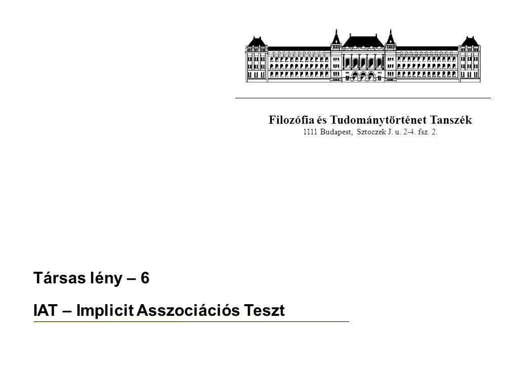 Filozófia és Tudománytörténet Tanszék 1111 Budapest, Sztoczek J. u. 2-4. fsz. 2. Társas lény – 6 IAT – Implicit Asszociációs Teszt
