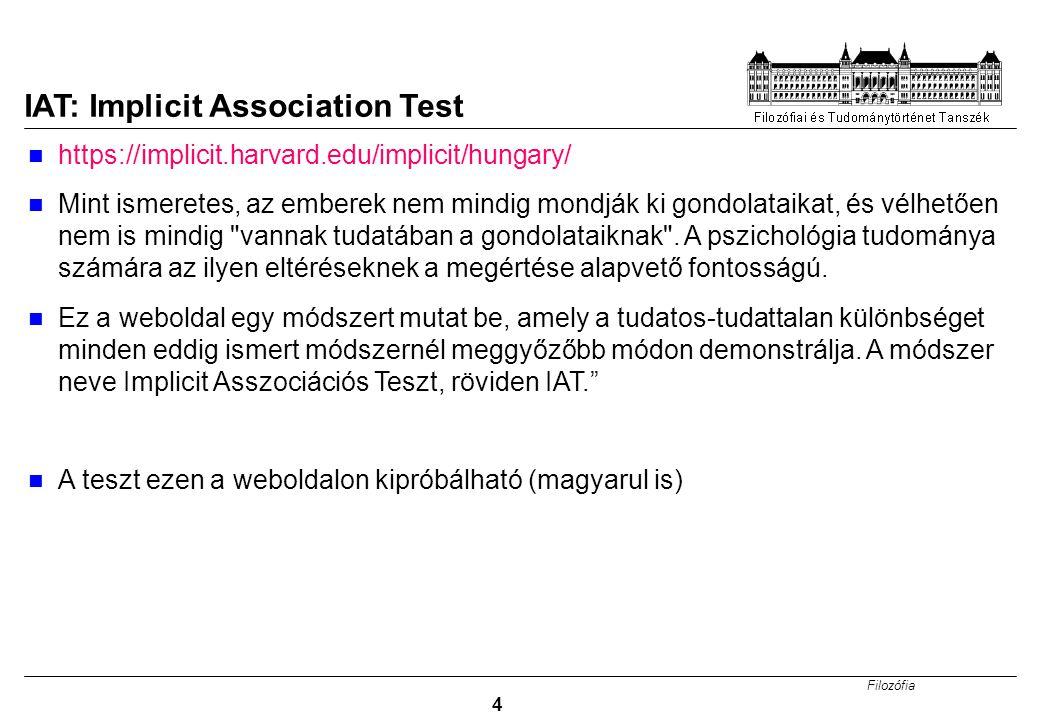 Filozófia 4 IAT: Implicit Association Test https://implicit.harvard.edu/implicit/hungary/ Mint ismeretes, az emberek nem mindig mondják ki gondolataik