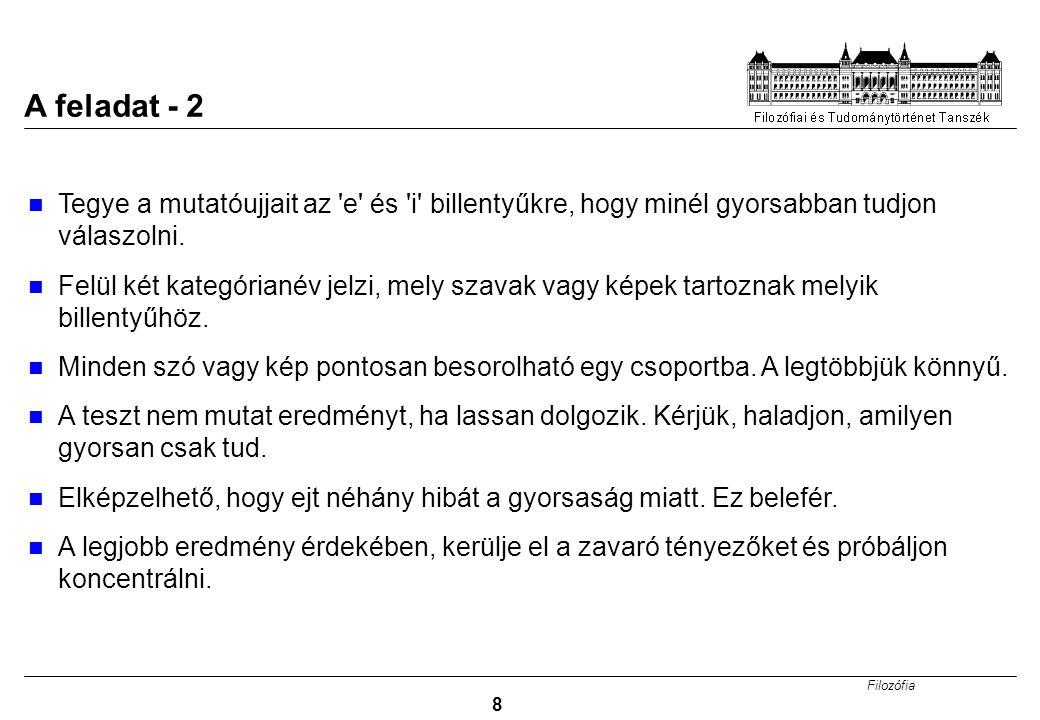 Filozófia 8 A feladat - 2 Tegye a mutatóujjait az 'e' és 'i' billentyűkre, hogy minél gyorsabban tudjon válaszolni. Felül két kategórianév jelzi, mely