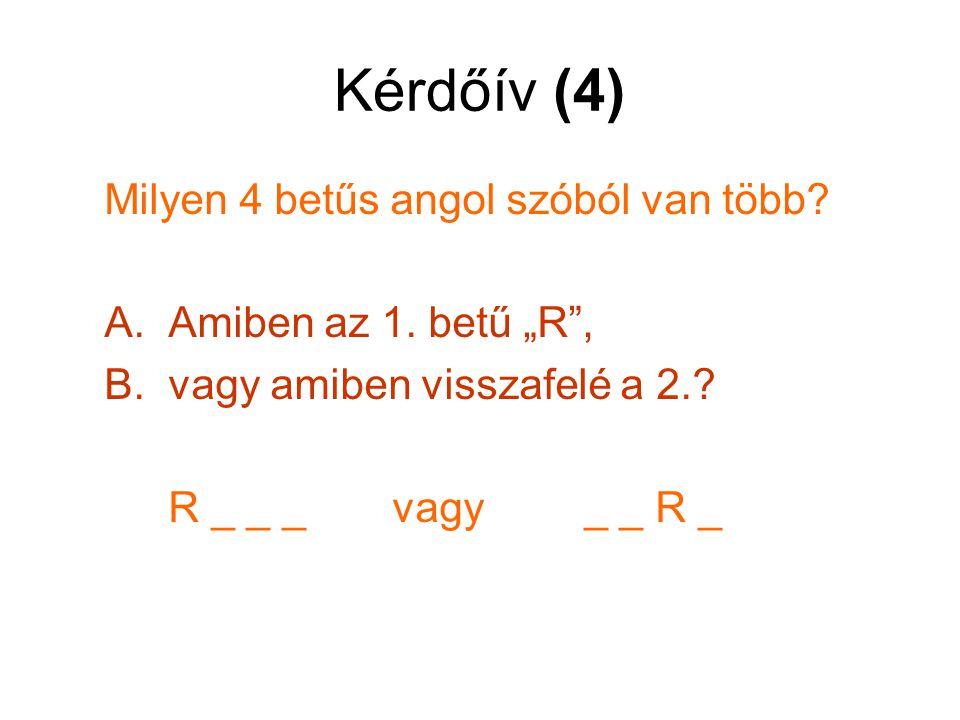 """Kérdőív (4) Milyen 4 betűs angol szóból van több? A. Amiben az 1. betű """"R"""", B. vagy amiben visszafelé a 2.? R _ _ _ vagy_ _ R _"""