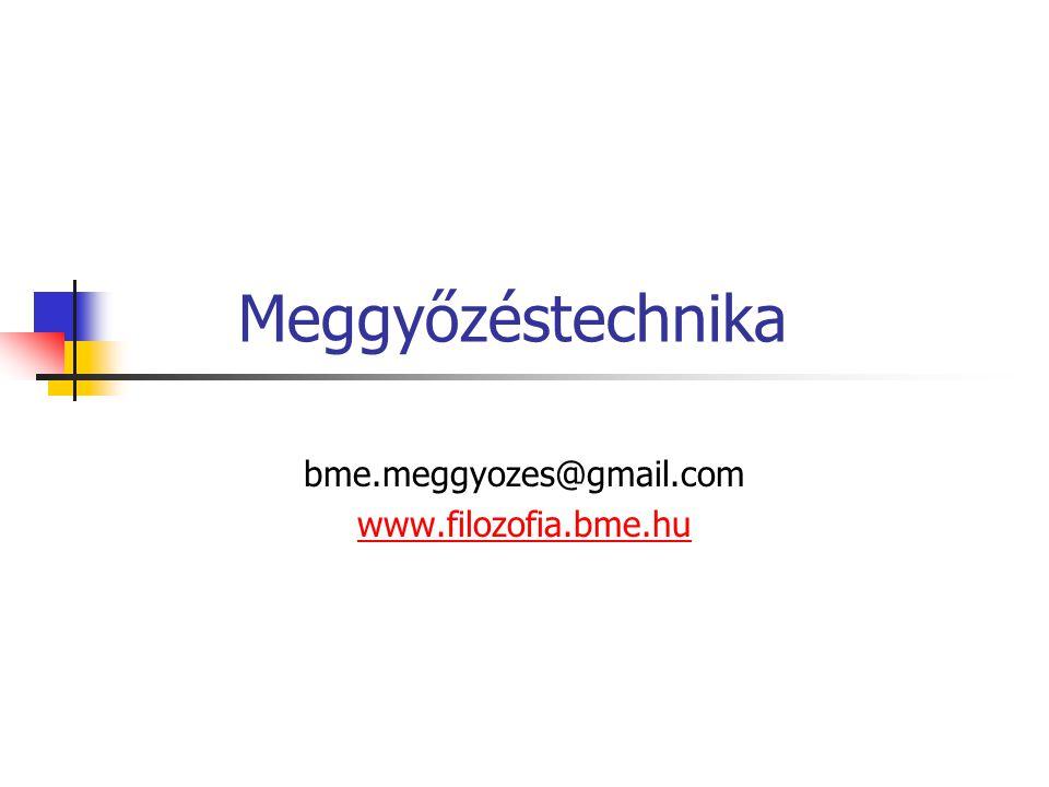 Meggyőzéstechnika bme.meggyozes@gmail.com www.filozofia.bme.hu