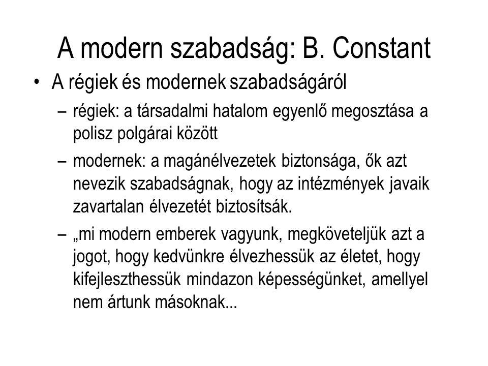 A modern szabadság: B. Constant A régiek és modernek szabadságáról –régiek: a társadalmi hatalom egyenlő megosztása a polisz polgárai között –modernek