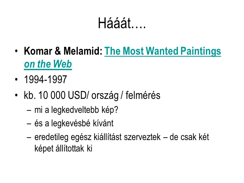 Hááát…. Komar & Melamid: The Most Wanted Paintings on the WebThe Most Wanted Paintings on the Web 1994-1997 kb. 10 000 USD/ ország / felmérés –mi a le