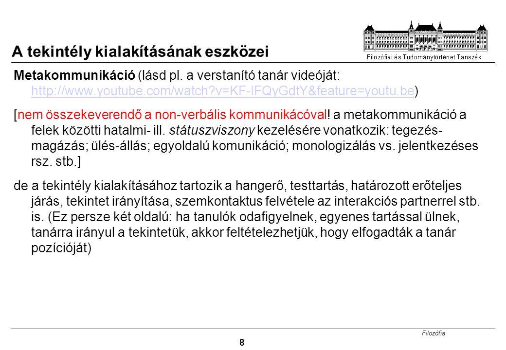 Filozófia 8 A tekintély kialakításának eszközei Metakommunikáció (lásd pl.