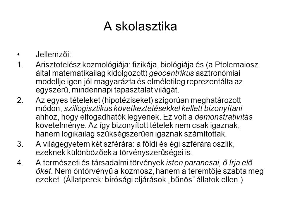 A skolasztika Jellemzői: 1.Arisztotelész kozmológiája: fizikája, biológiája és (a Ptolemaiosz által matematikailag kidolgozott) geocentrikus asztronóm