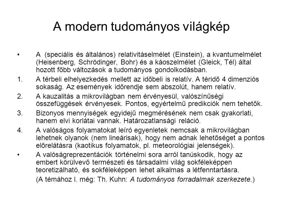 A modern tudományos világkép A (speciális és általános) relativitáselmélet (Einstein), a kvantumelmélet (Heisenberg, Schrödinger, Bohr) és a káoszelmé