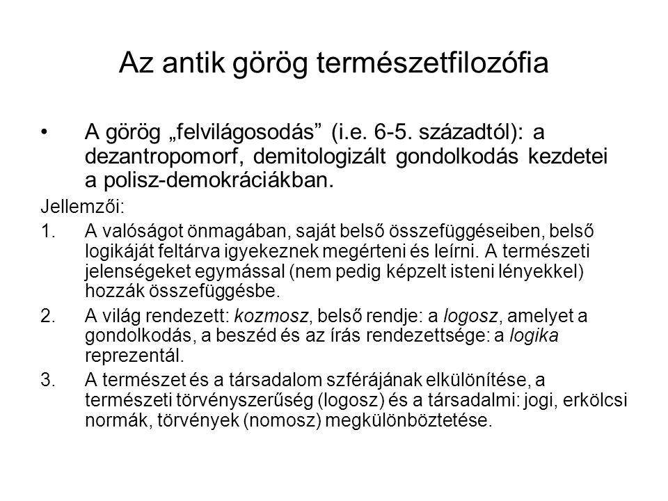"""Az antik görög természetfilozófia A görög """"felvilágosodás"""" (i.e. 6-5. századtól): a dezantropomorf, demitologizált gondolkodás kezdetei a polisz-demok"""