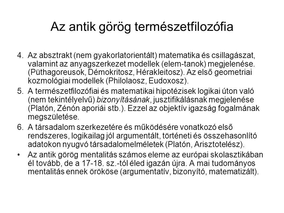 Az antik görög természetfilozófia 4.Az absztrakt (nem gyakorlatorientált) matematika és csillagászat, valamint az anyagszerkezet modellek (elem-tanok)