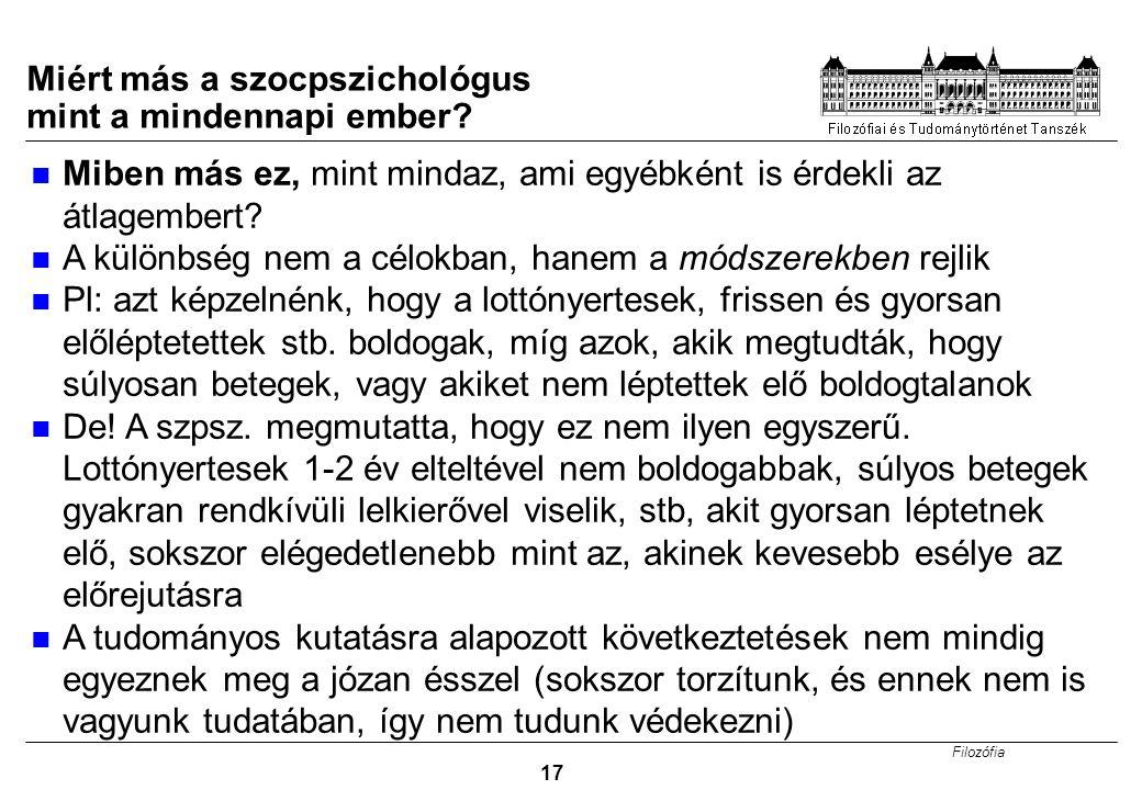 Filozófia 17 Miért más a szocpszichológus mint a mindennapi ember? Miben más ez, mint mindaz, ami egyébként is érdekli az átlagembert? A különbség nem