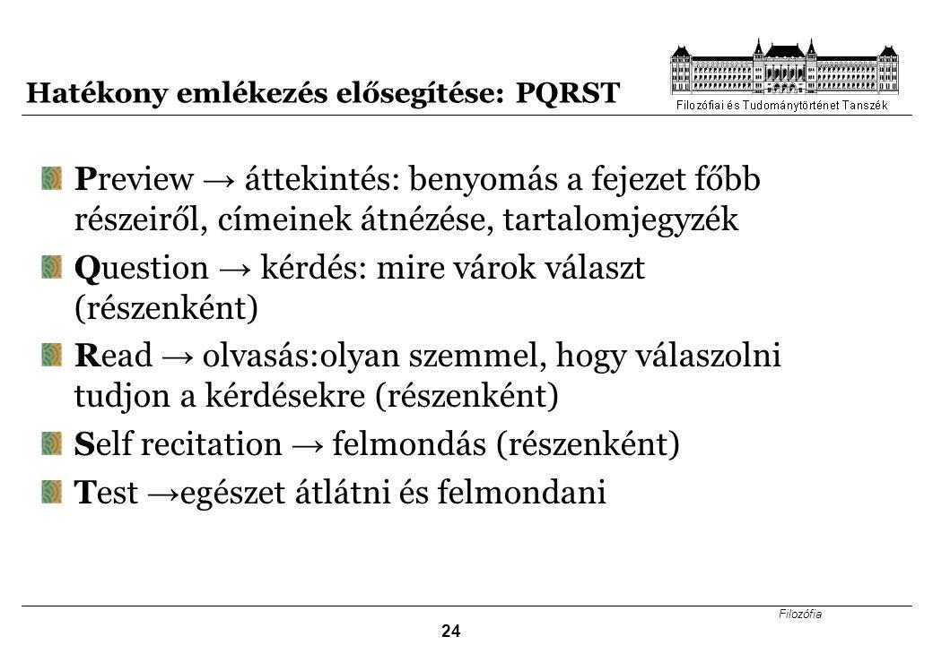 Filozófia 24 Hatékony emlékezés elősegítése: PQRST Preview → áttekintés: benyomás a fejezet főbb részeiről, címeinek átnézése, tartalomjegyzék Questio