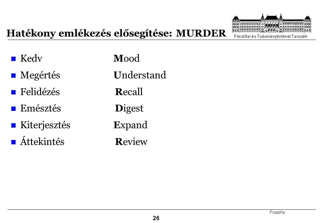 Filozófia 26 Hatékony emlékezés elősegítése: MURDER Kedv Mood Megértés Understand Felidézés Recall Emésztés Digest Kiterjesztés Expand Áttekintés Revi