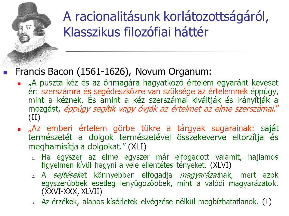 """A racionalitásunk korlátozottságáról, Klasszikus filozófiai háttér Francis Bacon (1561-1626), Novum Organum: """"A puszta kéz és az önmagára hagyatkozó é"""