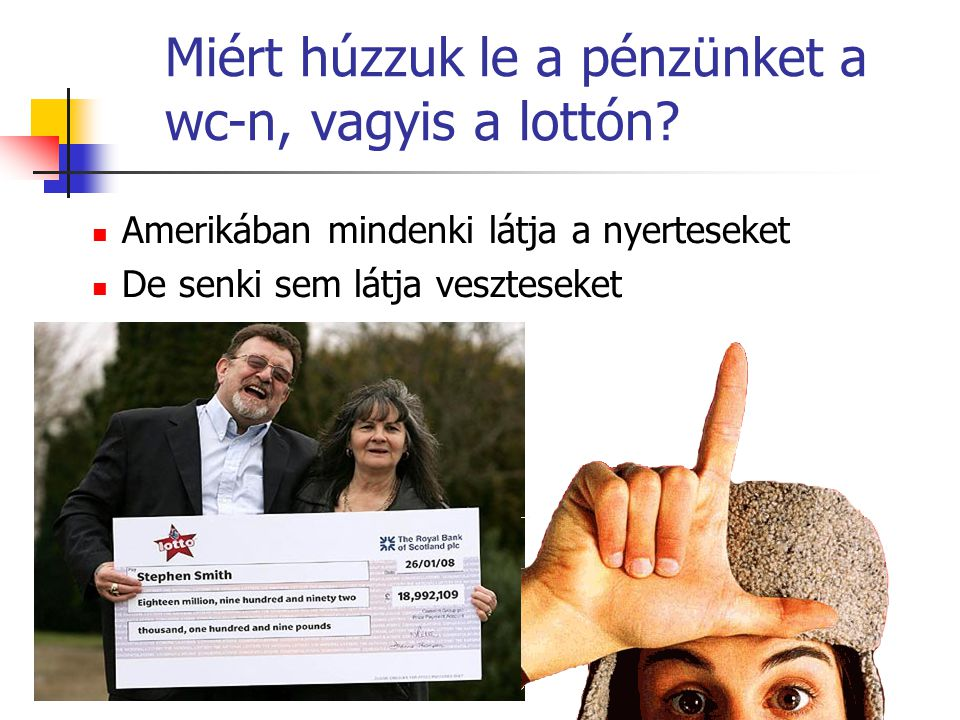 Miért húzzuk le a pénzünket a wc-n, vagyis a lottón? Amerikában mindenki látja a nyerteseket De senki sem látja veszteseket