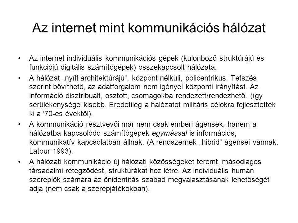 Az internet mint kommunikációs hálózat Az internet individuális kommunikációs gépek (különböző struktúrájú és funkciójú digitális számítógépek) összek