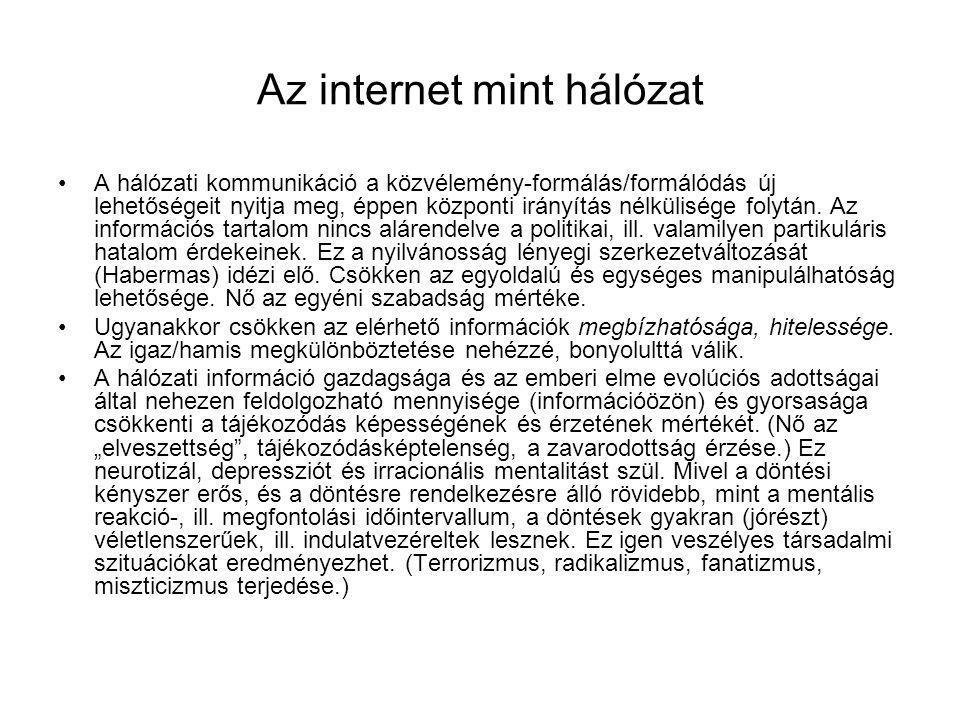 Az internet mint hálózat A hálózati kommunikáció a közvélemény-formálás/formálódás új lehetőségeit nyitja meg, éppen központi irányítás nélkülisége fo
