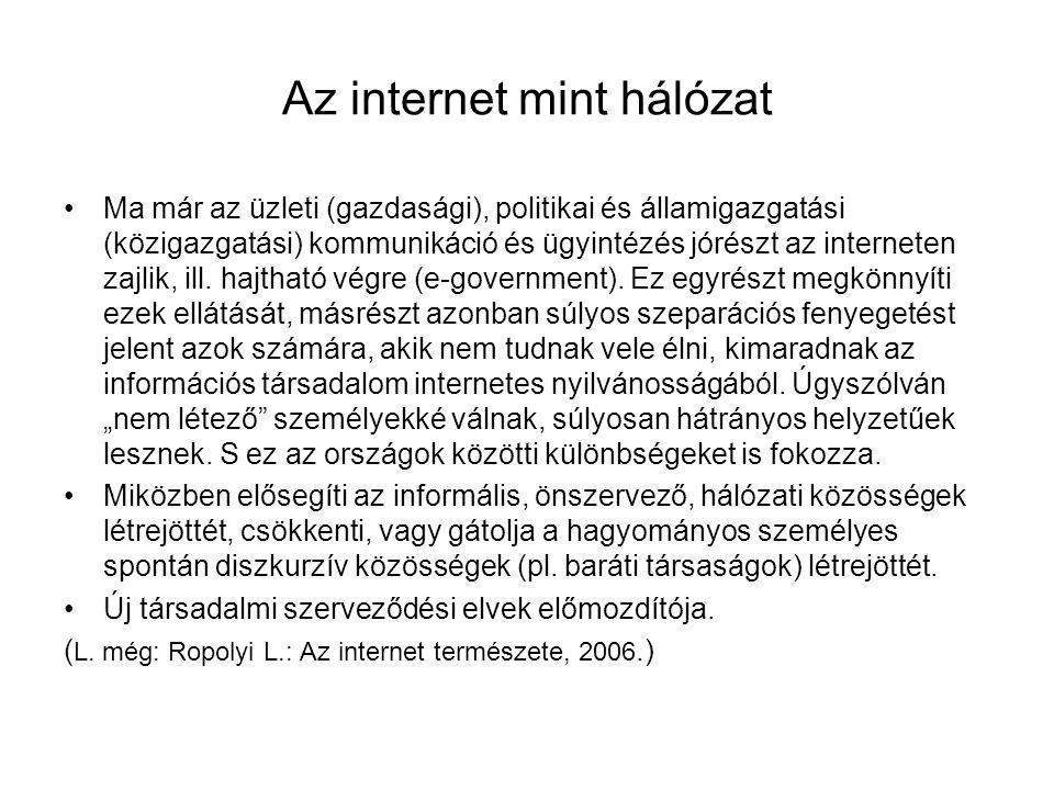 Az internet mint hálózat Ma már az üzleti (gazdasági), politikai és államigazgatási (közigazgatási) kommunikáció és ügyintézés jórészt az interneten z