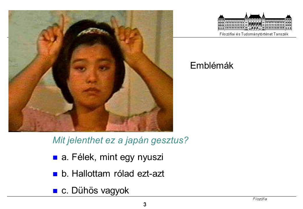 Filozófia 3 Mit jelenthet ez a japán gesztus? a. Félek, mint egy nyuszi b. Hallottam rólad ezt-azt c. Dühös vagyok Emblémák