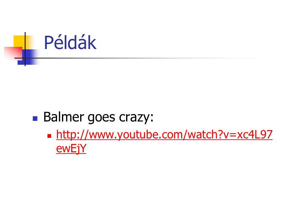 Példák Balmer goes crazy: http://www.youtube.com/watch?v=xc4L97 ewEjY http://www.youtube.com/watch?v=xc4L97 ewEjY