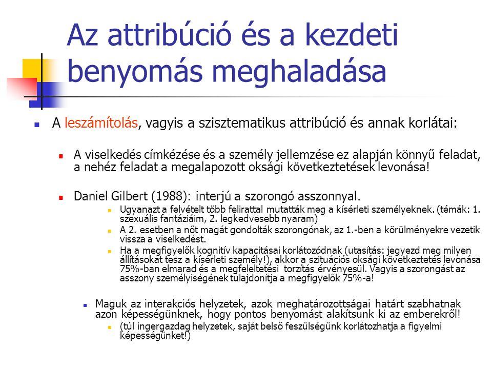 Az attribúció és a kezdeti benyomás meghaladása A leszámítolás, vagyis a szisztematikus attribúció és annak korlátai: A viselkedés címkézése és a személy jellemzése ez alapján könnyű feladat, a nehéz feladat a megalapozott oksági következtetések levonása.