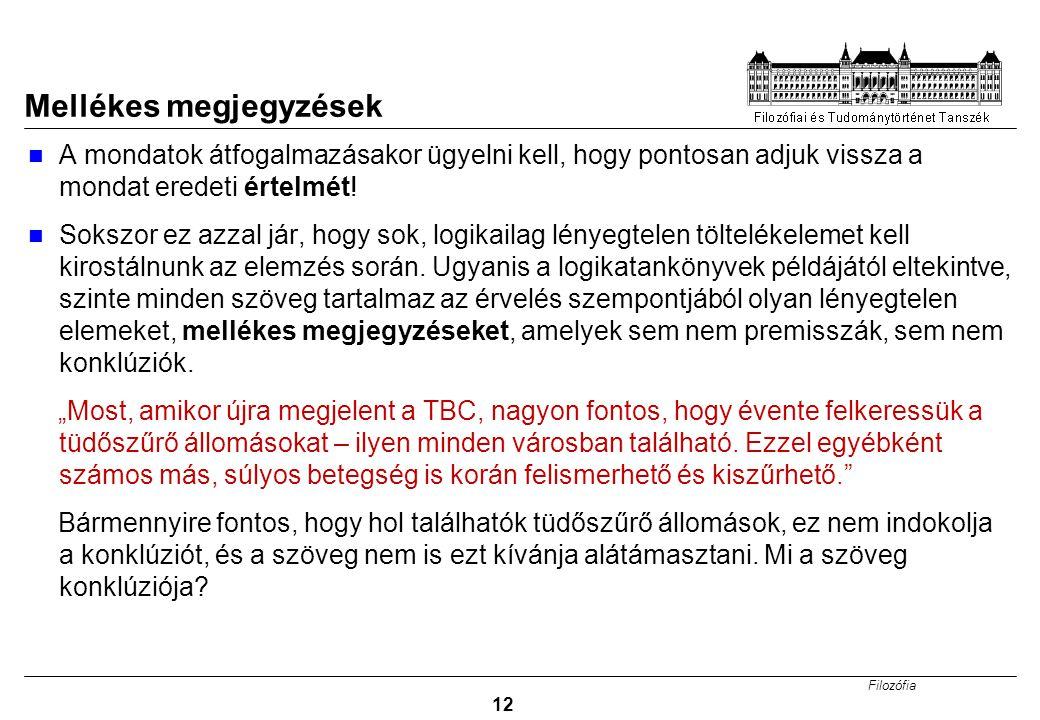 Filozófia 12 Mellékes megjegyzések A mondatok átfogalmazásakor ügyelni kell, hogy pontosan adjuk vissza a mondat eredeti értelmét.
