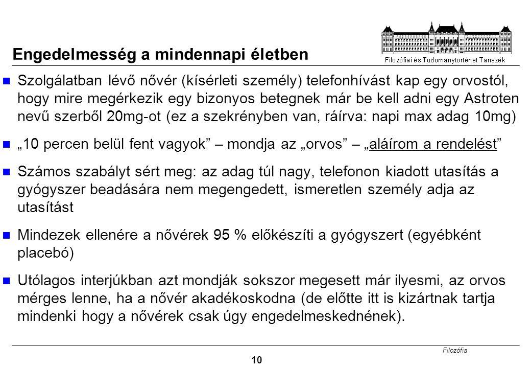 Filozófia 10 Engedelmesség a mindennapi életben Szolgálatban lévő nővér (kísérleti személy) telefonhívást kap egy orvostól, hogy mire megérkezik egy b