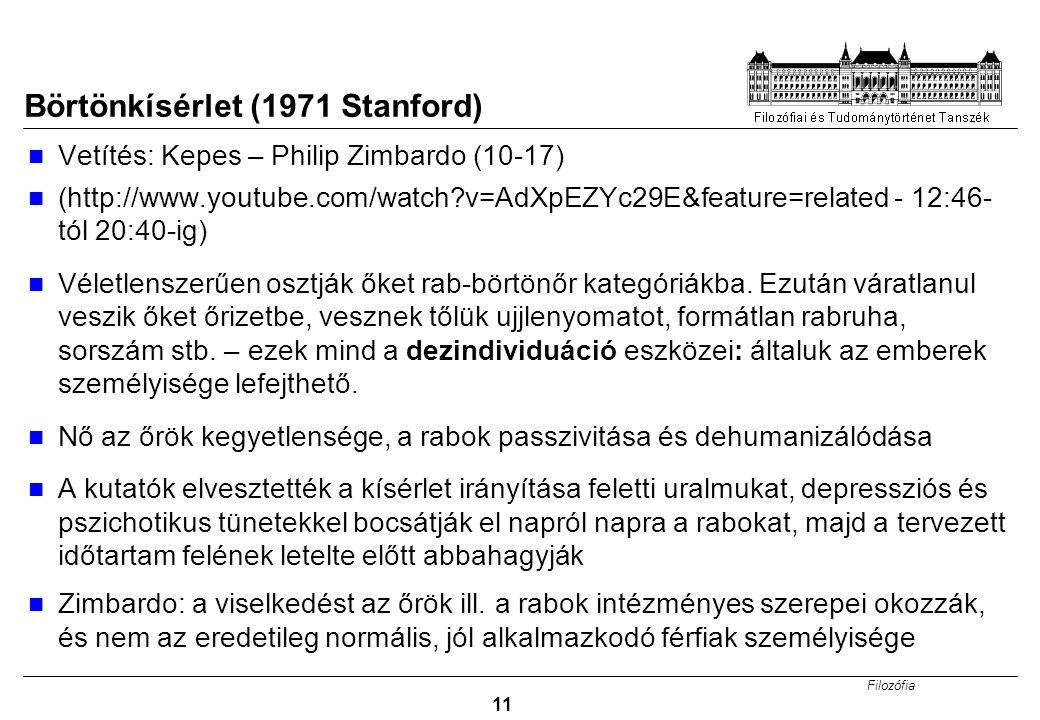 Filozófia 11 Börtönkísérlet (1971 Stanford) Vetítés: Kepes – Philip Zimbardo (10-17) (http://www.youtube.com/watch?v=AdXpEZYc29E&feature=related - 12: