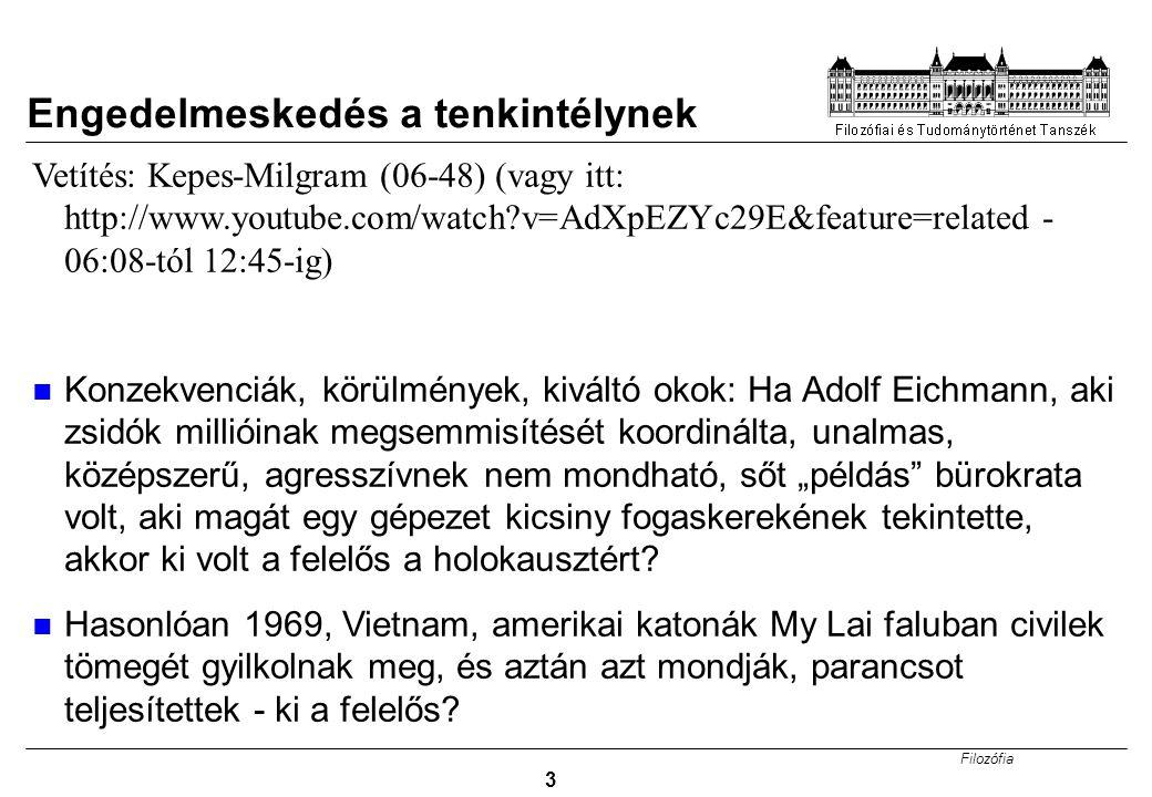 Filozófia 3 Engedelmeskedés a tenkintélynek Vetítés: Kepes-Milgram (06-48) (vagy itt: http://www.youtube.com/watch?v=AdXpEZYc29E&feature=related - 06: