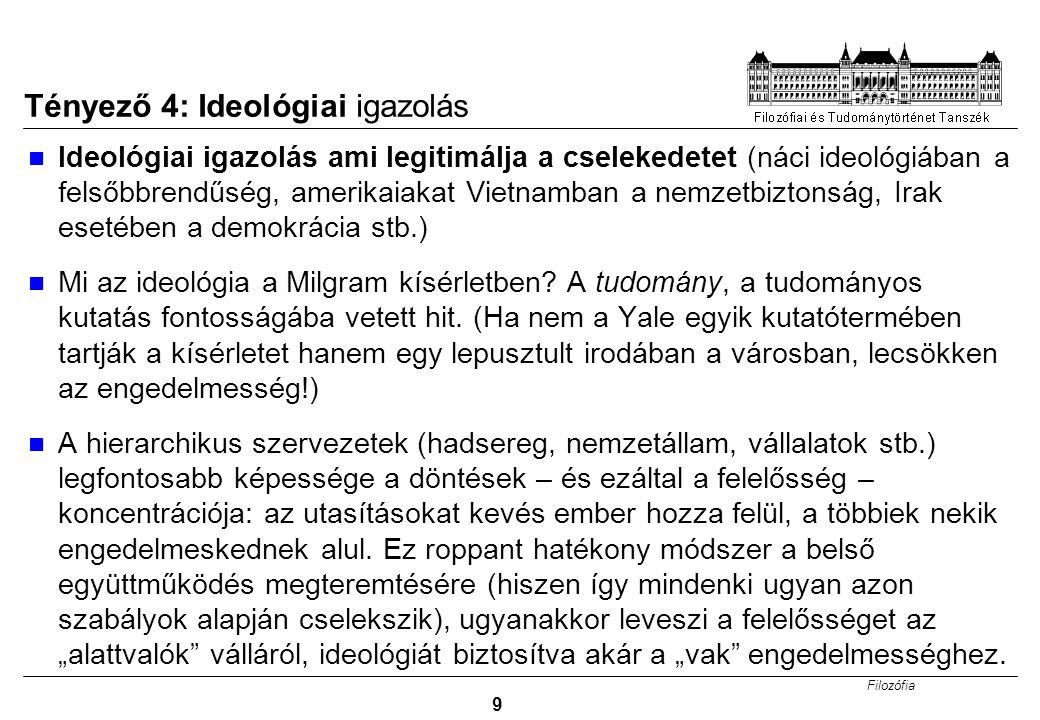 Filozófia 9 Tényező 4: Ideológiai igazolás Ideológiai igazolás ami legitimálja a cselekedetet (náci ideológiában a felsőbbrendűség, amerikaiakat Vietn