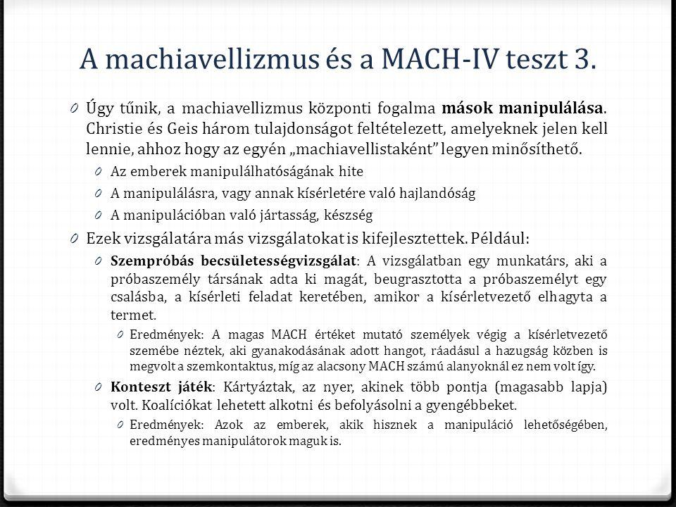 A machiavellizmus és a MACH-IV teszt 3. 0 Úgy tűnik, a machiavellizmus központi fogalma mások manipulálása. Christie és Geis három tulajdonságot felté
