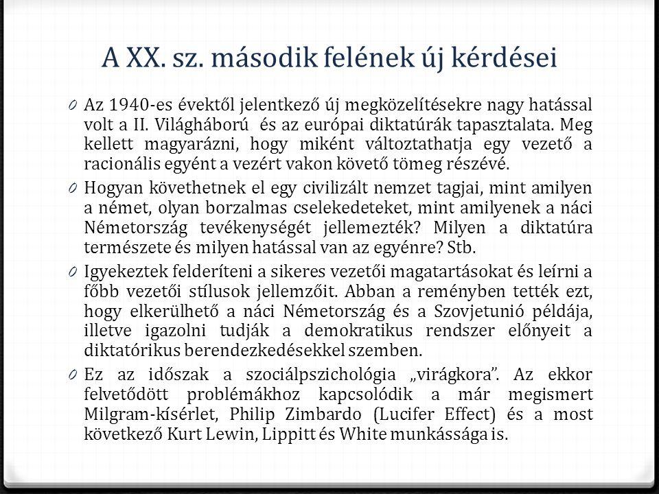 A XX. sz. második felének új kérdései 0 Az 1940-es évektől jelentkező új megközelítésekre nagy hatással volt a II. Világháború és az európai diktatúrá