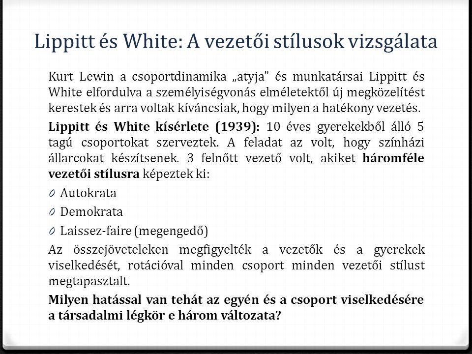"""Lippitt és White: A vezetői stílusok vizsgálata Kurt Lewin a csoportdinamika """"atyja"""" és munkatársai Lippitt és White elfordulva a személyiségvonás elm"""