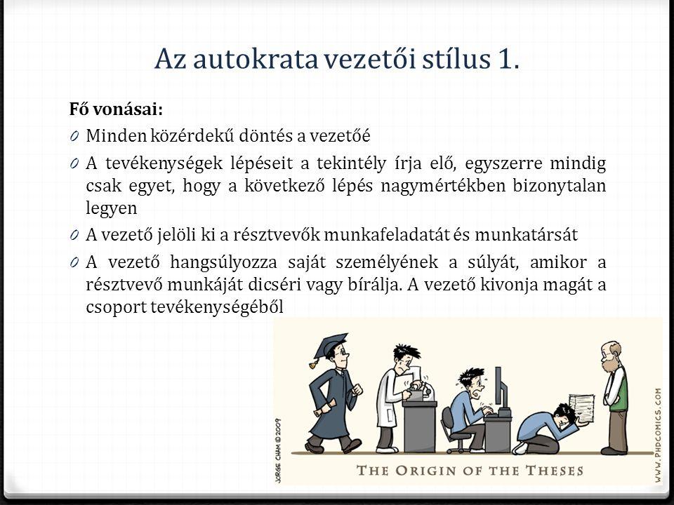 Az autokrata vezetői stílus 1. Fő vonásai: 0 Minden közérdekű döntés a vezetőé 0 A tevékenységek lépéseit a tekintély írja elő, egyszerre mindig csak