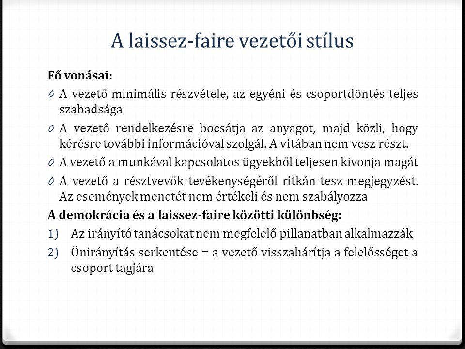 A laissez-faire vezetői stílus Fő vonásai: 0 A vezető minimális részvétele, az egyéni és csoportdöntés teljes szabadsága 0 A vezető rendelkezésre bocs