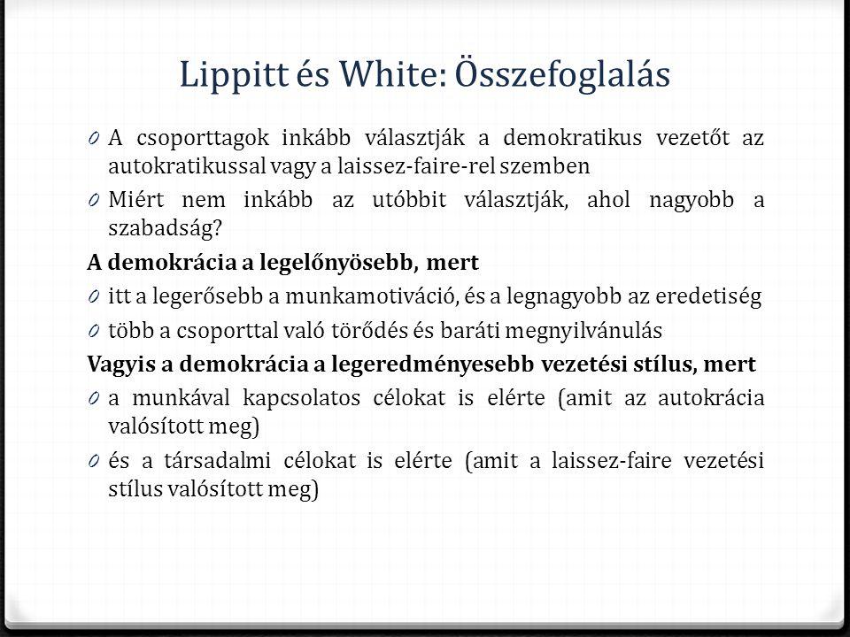 Lippitt és White: Összefoglalás 0 A csoporttagok inkább választják a demokratikus vezetőt az autokratikussal vagy a laissez-faire-rel szemben 0 Miért