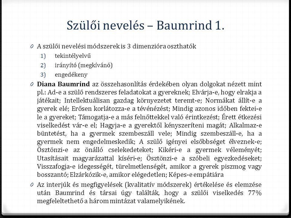 Szülői nevelés – Baumrind 1. 0 A szülői nevelési módszerek is 3 dimenzióra oszthatók 1) tekintélyelvű 2) irányító (megkívánó) 3) engedékeny 0 Diana Ba