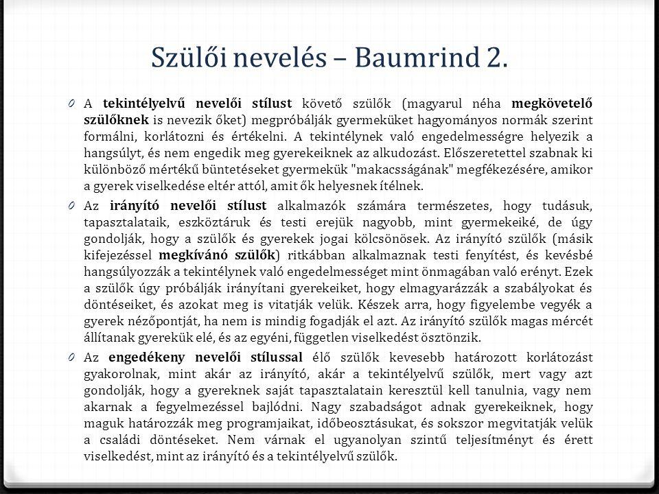 Szülői nevelés – Baumrind 2. 0 A tekintélyelvű nevelői stílust követő szülők (magyarul néha megkövetelő szülőknek is nevezik őket) megpróbálják gyerme