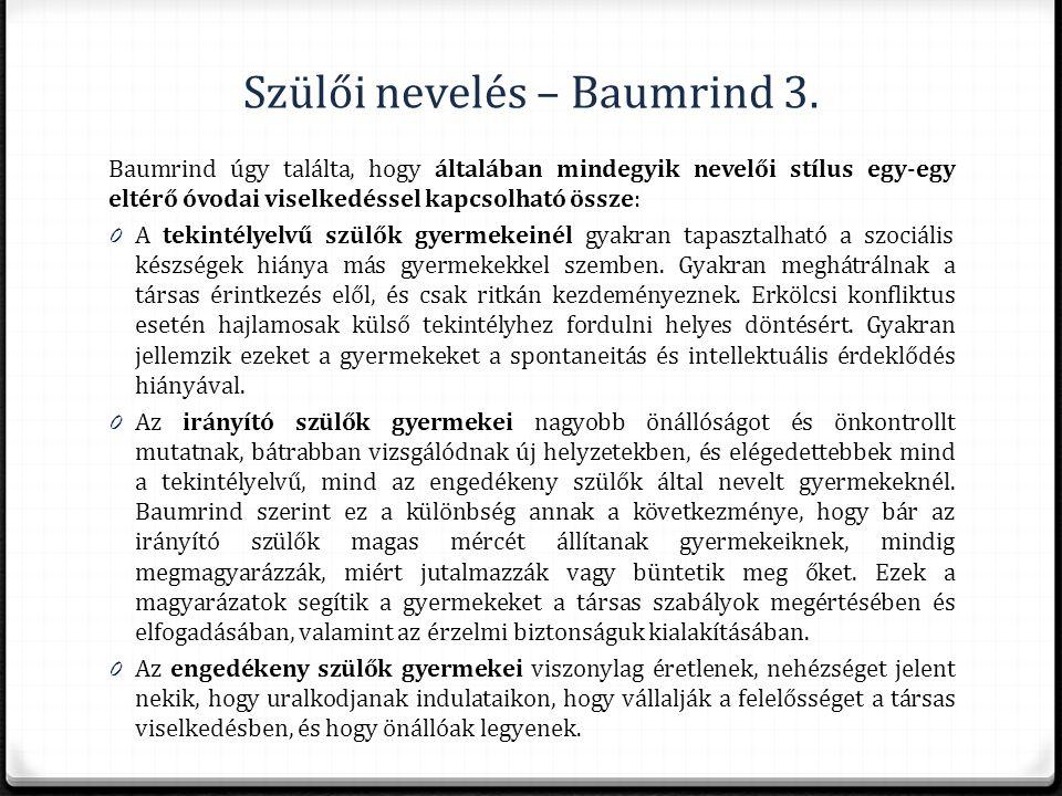 Szülői nevelés – Baumrind 3. Baumrind úgy találta, hogy általában mindegyik nevelői stílus egy-egy eltérő óvodai viselkedéssel kapcsolható össze: 0 A