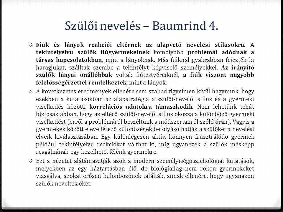 Szülői nevelés – Baumrind 4. 0 Fiúk és lányok reakciói eltérnek az alapvető nevelési stílusokra. A tekintélyelvű szülők fiúgyermekeinek komolyabb prob