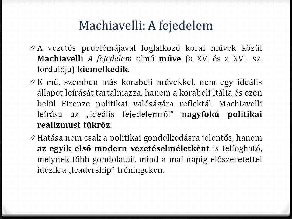 Machiavelli: A fejedelem 0 A vezetés problémájával foglalkozó korai művek közül Machiavelli A fejedelem című műve (a XV. és a XVI. sz. fordulója) kiem