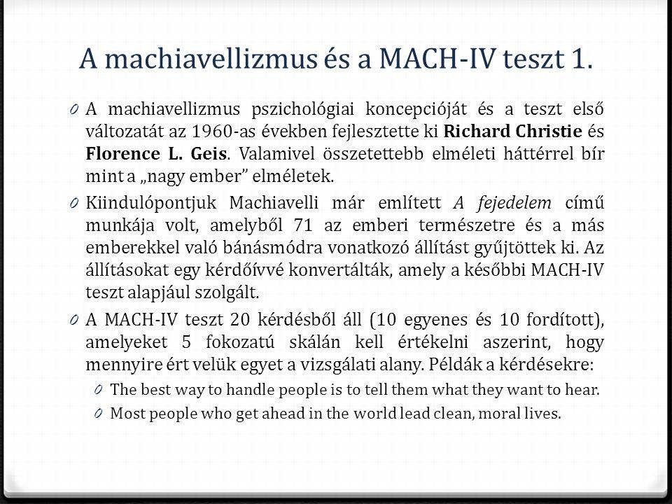 A machiavellizmus és a MACH-IV teszt 1. 0 A machiavellizmus pszichológiai koncepcióját és a teszt első változatát az 1960-as években fejlesztette ki R