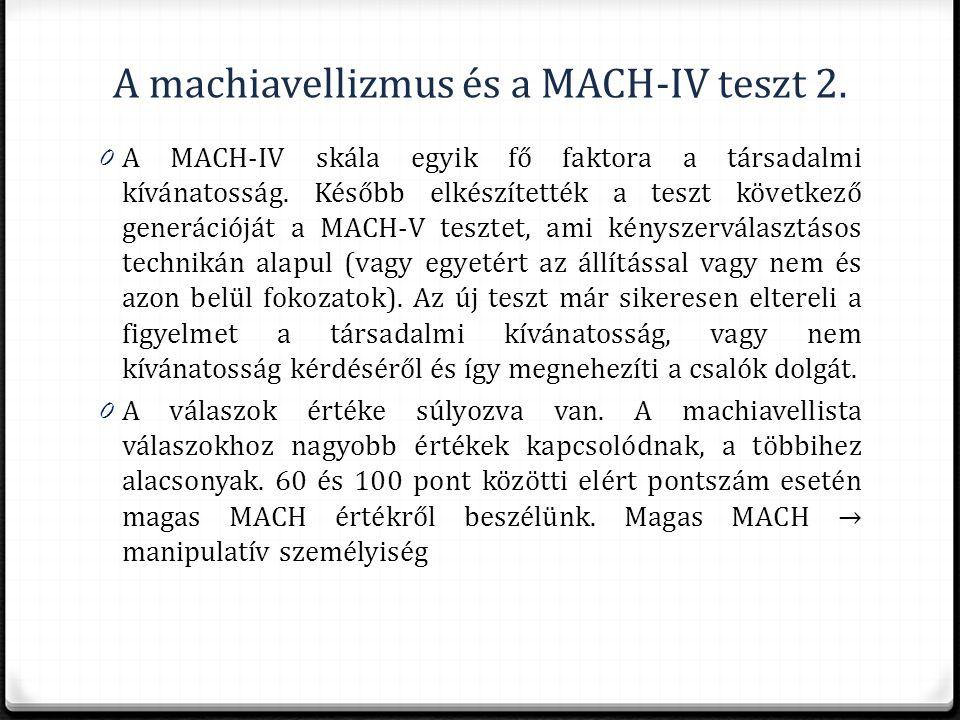 A machiavellizmus és a MACH-IV teszt 2. 0 A MACH-IV skála egyik fő faktora a társadalmi kívánatosság. Később elkészítették a teszt következő generáció