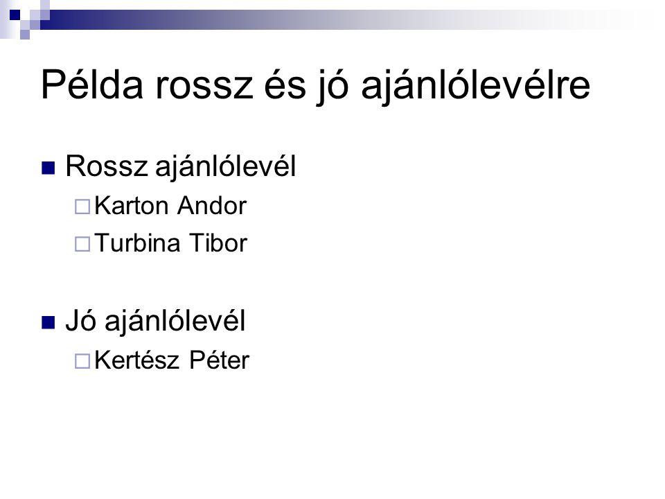 Példa rossz és jó ajánlólevélre Rossz ajánlólevél  Karton Andor  Turbina Tibor Jó ajánlólevél  Kertész Péter