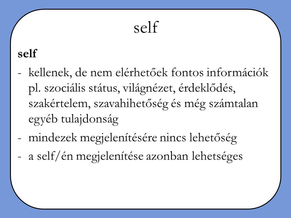 self -kellenek, de nem elérhetőek fontos információk pl. szociális státus, világnézet, érdeklődés, szakértelem, szavahihetőség és még számtalan egyéb