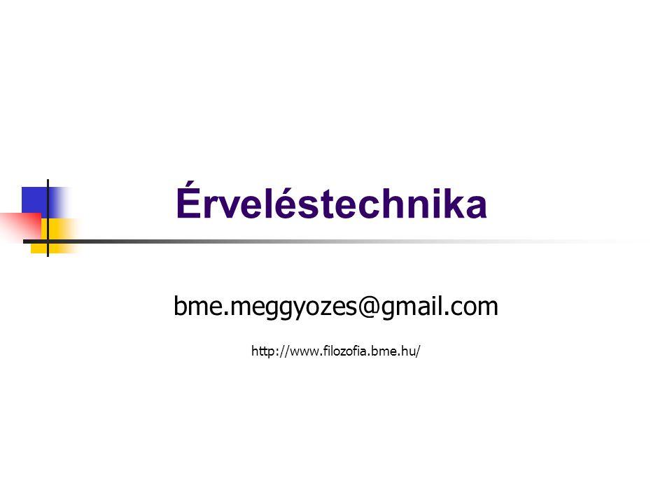 Érveléstechnika bme.meggyozes@gmail.com http://www.filozofia.bme.hu/